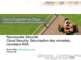 Nouveautés Sécurité: Cloud Security, Sécurisation des nomades, nouveaux ASA