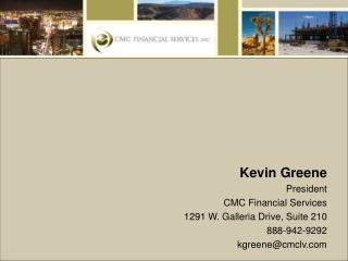Kevin Greene President CMC Financial Services 1291 W. Galleria Drive, Suite 210 888-942-9292