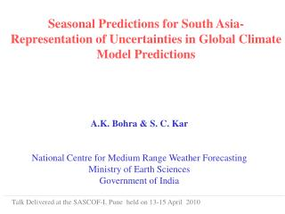 A.K. Bohra & S. C. Kar National Centre for Medium Range Weather Forecasting