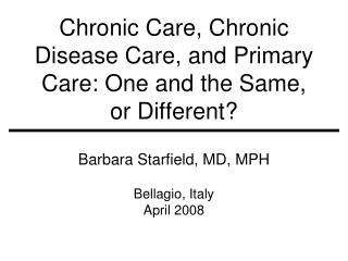Chronic Care, Chronic Disease Care, and Primary Care: One and the Same, or Different?