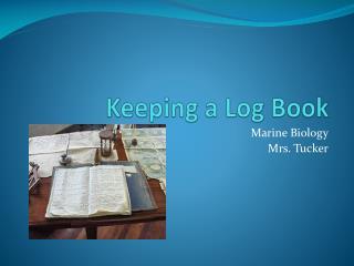 Keeping a Log Book