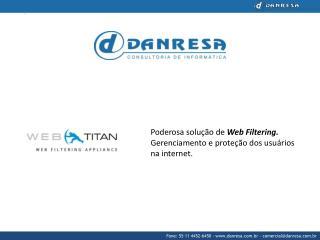 Poderosa solução de Web Filtering . G erenciamento e proteção dos usuários na internet.