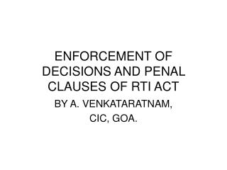 ENFORCEMENT OF DECISIONS AND PENAL CLAUSES OF RTI ACT