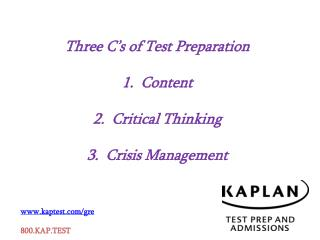 Three C's of Test Preparation 1.  Content 2.  Critical Thinking 3.  Crisis Management