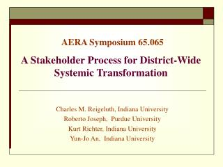 AERA Symposium 65.065 A Stakeholder Process for District-Wide Systemic Transformation