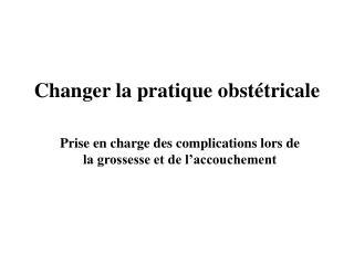 Changer la pratique obstétricale