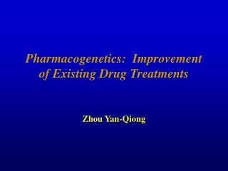 Pharmacogenetics:  Improvement of Existing Drug Treatments