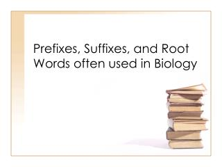 Prefixes, Suffixes, and Root Words often used in Biology