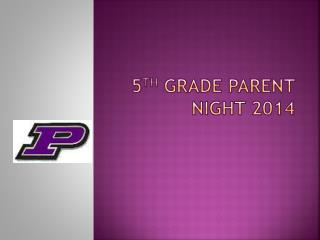 5 th Grade Parent Night 2014