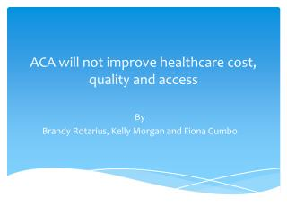 ACA will not improve healthcare cost, quality and access