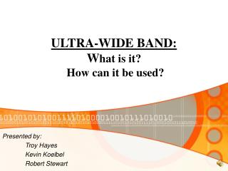 ULTRA-WIDE BAND: W hat is it?  How can it be used?