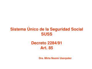 Sistema Único de la Seguridad Social SUSS Decreto 2284/91 Art. 85 Dra. Mirta Noemí Userpater