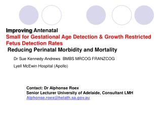 Contact: Dr Alphonse Roex Senior Lecturer University of Adelaide, Consultant LMH