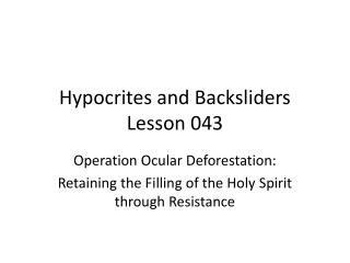 Hypocrites and Backsliders  Lesson 043
