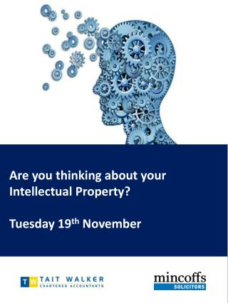 Are you thinking about your Intellectual Property? Tuesday 19 th  November