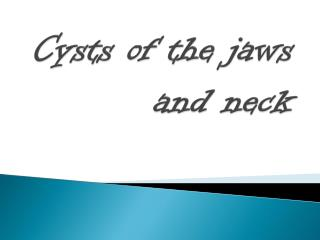 Cysts of the jaws and neck