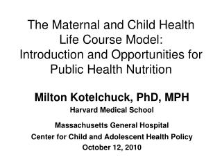 Milton Kotelchuck, PhD, MPH Harvard Medical School Massachusetts General Hospital