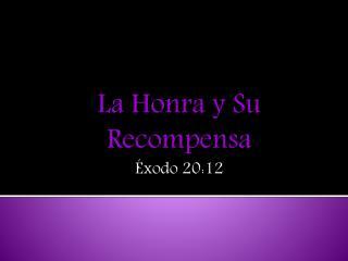 La Honra y Su Recompensa Éxodo 20:12