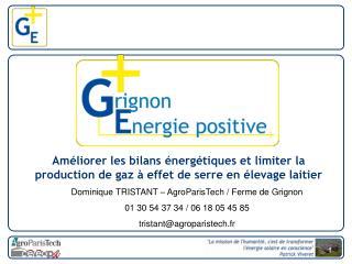 Dominique TRISTANT – AgroParisTech / Ferme de Grignon 01 30 54 37 34 / 06 18 05 45 85