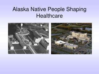 Alaska Native People Shaping Healthcare