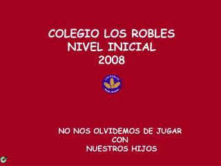 COLEGIO LOS ROBLES NIVEL INICIAL 2008