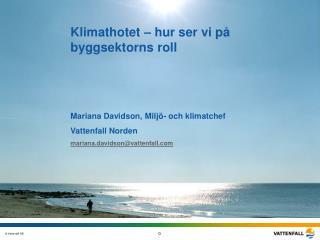 Klimathotet – hur ser vi på byggsektorns roll Mariana Davidson, Miljö- och klimatchef