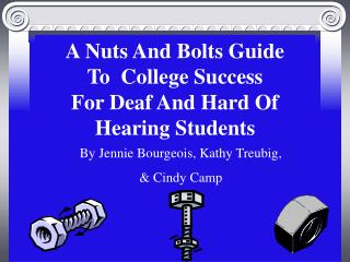 A Nuts And Bolts Guide To  College Success For Deaf And Hard Of Hearing Students
