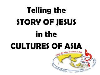 Telling the  STORY OF JESUS  in the CULTURES OF ASIA