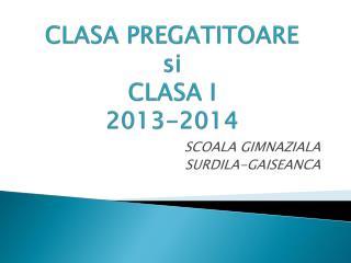 CLASA PREGATITOARE si CLASA I 2013-2014