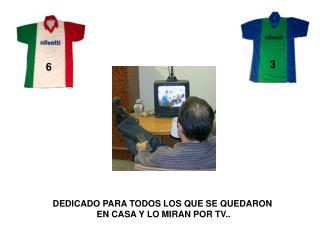 DEDICADO PARA TODOS LOS QUE SE QUEDARON EN CASA Y LO MIRAN POR TV..