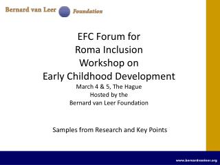 EFC Forum for  Roma Inclusion Workshop on  Early Childhood Development March 4  5, The Hague Hosted by the  Bernard van