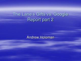 The Lane's Gifts vs. Google Report part 2