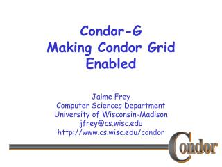 Condor-G Making Condor Grid Enabled