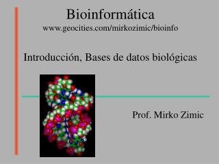 Bioinformática geocities/mirkozimic/bioinfo Introducción, Bases de datos biológicas