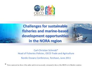 Carl-Christian Schmidt* Head of Fisheries Policies, OECD Trade and Agriculture