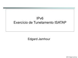 IPv6 Exercício de Tunelamento ISATAP
