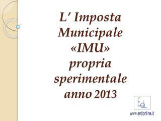 L' Imposta Municipale «IMU» propria sperimentale anno 2013