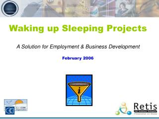 Waking up Sleeping Projects A Solution for Employment & Business Development February 2006