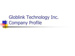 Globlink Technology Inc. Company Profile
