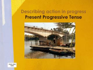 Describing action in progress Present Progressive Tense