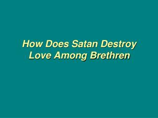 How  Does Satan Destroy Love  Among Brethren