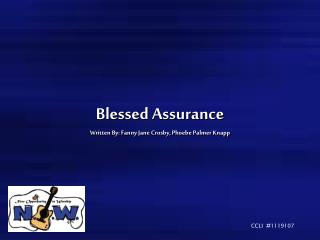 Blessed Assurance Written By: Fanny Jane Crosby, Phoebe Palmer Knapp