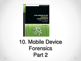 10. Mobile Device Forensics Part 2