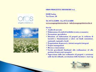 OROS PROGETTI E RICERCHE S.r.l. 04100 Latina Via Ufente, 20 Tel. 0773.413090 - Fax 0773.414000