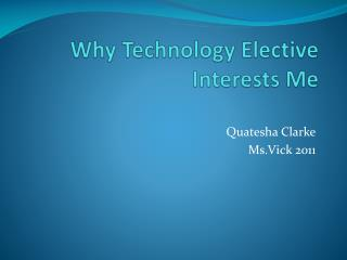 Why Technology Elective Interests Me