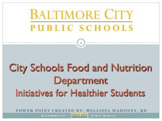 City Schools Food and Nutrition Department  Initiatives for Healthier Students