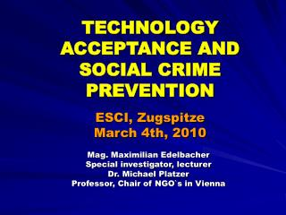 TECHNOLOGY ACCEPTANCE AND SOCIAL CRIME PREVENTION ESCI, Zugspitze  March 4th, 2010