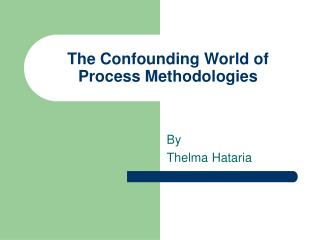 The Confounding World of Process Methodologies