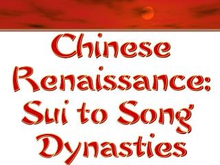 Chinese Renaissance: Sui to Song Dynasties