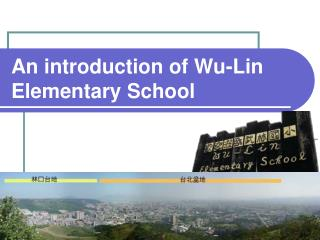 An introduction of Wu-Lin Elementary School